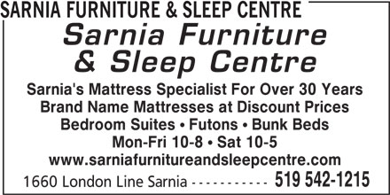 Sarnia Furniture & Sleep Centre (519-542-1215) - Display Ad - SARNIA FURNITURE & SLEEP CENTRE Sarnia's Mattress Specialist For Over 30 Years Brand Name Mattresses at Discount Prices Bedroom Suites ! Futons ! Bunk Beds Mon-Fri 10-8 ! Sat 10-5 www.sarniafurnitureandsleepcentre.com 519 542-1215 1660 London Line Sarnia ----------- SARNIA FURNITURE & SLEEP CENTRE Sarnia's Mattress Specialist For Over 30 Years Brand Name Mattresses at Discount Prices Bedroom Suites ! Futons ! Bunk Beds Mon-Fri 10-8 ! Sat 10-5 www.sarniafurnitureandsleepcentre.com 519 542-1215 1660 London Line Sarnia -----------
