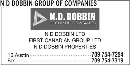 N D Dobbin Group Of Companies (709-754-7254) - Display Ad - N D DOBBIN GROUP OF COMPANIES N D DOBBIN LTD FIRST CANADIAN GROUP LTD N D DOBBIN PROPERTIES 709 754-7254 10 Austin -------------------------- Fax -------------------------------- 709 754-7319