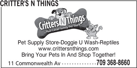 Critter's N Things (709-368-8660) - Display Ad - CRITTER'S N THINGS Pet Supply Store-Doggie U Wash-Reptiles www.crittersnthings.com Bring Your Pets In And Shop Together! 709 368-8660 11 Commonwealth Av --------------