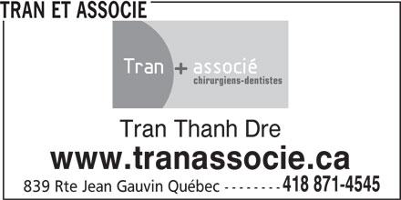Tran Et Associé (418-871-4545) - Annonce illustrée======= - TRAN ET ASSOCIE chirurgiens-dentistes Tran Thanh Dre www.tranassocie.ca 418 871-4545 839 Rte Jean Gauvin Québec --------