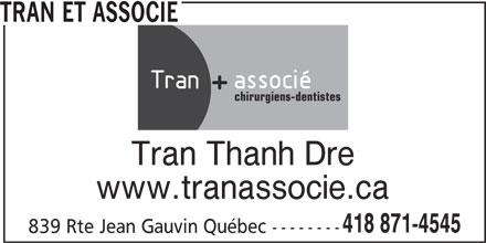 Tran Et Associé (418-871-4545) - Annonce illustrée======= - TRAN ET ASSOCIE chirurgiens-dentistes Tran Thanh Dre 839 Rte Jean Gauvin Québec -------- www.tranassocie.ca 418 871-4545