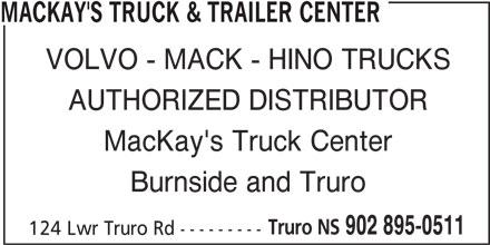 MacKay's Trucks (902-895-0511) - Display Ad - MACKAY'S TRUCK & TRAILER CENTER VOLVO - MACK - HINO TRUCKS AUTHORIZED DISTRIBUTOR MacKay's Truck Center Burnside and Truro Truro NS 902 895-0511 124 Lwr Truro Rd ---------