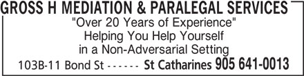 """Gross H Mediation & Paralegal Services (905-641-0013) - Annonce illustrée======= - GROSS H MEDIATION & PARALEGAL SERVICES """"Over 20 Years of Experience"""" Helping You Help Yourself in a Non-Adversarial Setting St Catharines 905 641-0013 103B-11 Bond St ------"""