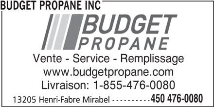 Budget Propane Inc (450-476-0080) - Annonce illustrée======= - 13205 Henri-Fabre Mirabel ---------- 450 476-0080 Livraison: 1-855-476-0080 BUDGET PROPANE INC Vente - Service - RemplissageVente - ServiceRemplissage www.budgetpropane.com