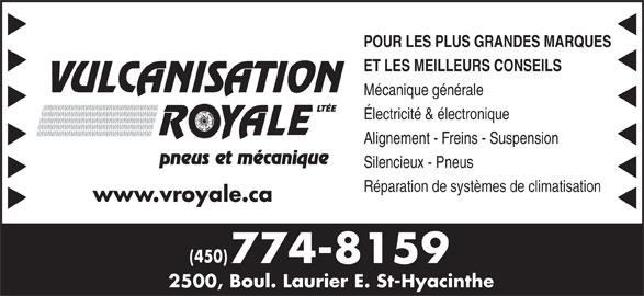 Vulcanisation Royale Ltée (450-774-8159) - Annonce illustrée======= - POUR LES PLUS GRANDES MARQUES ET LES MEILLEURS CONSEILS Mécanique générale Électricité & électronique Alignement - Freins - Suspension Silencieux - Pneus Réparation de systèmes de climatisation www.vroyale.ca (450) 774-8159 2500, Boul. Laurier E. St-Hyacinthe