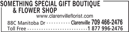 Something Special Gift Boutique & Flower Shop (709-466-2476) - Display Ad - & FLOWER SHOP www.clarenvilleflorist.com ---------- Clarenville 709 466-2476 88C Manitoba Dr 1 877 996-2476 Toll Free -------------------------- SOMETHING SPECIAL GIFT BOUTIQUE