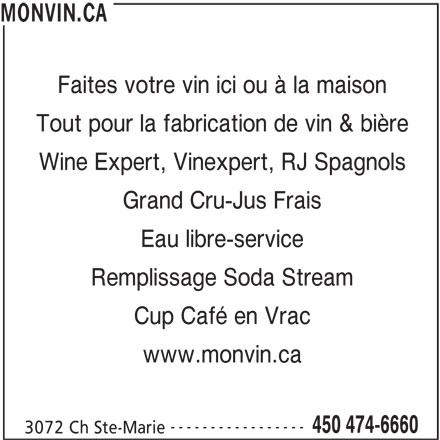 Monvin Ca Inc (450-474-6660) - Annonce illustrée======= - MONVIN.CA Faites votre vin ici ou à la maison Tout pour la fabrication de vin & bière Wine Expert, Vinexpert, RJ Spagnols Grand Cru-Jus Frais Eau libre-service Cup Café en Vrac www.monvin.ca ----------------- 450 474-6660 3072 Ch Ste-Marie Remplissage Soda Stream
