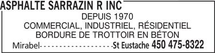 Asphalte Sarrazin R Inc (450-475-8322) - Annonce illustrée======= - ASPHALTE SARRAZIN R INC DEPUIS 1970 COMMERCIAL, INDUSTRIEL, RÉSIDENTIEL BORDURE DE TROTTOIR EN BÉTON St Eustache 450 475-8322 Mirabel-------------------