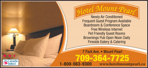 Hotel Mount Pearl (709-364-7725) - Annonce illustrée======= - Newly Air Conditioned Frequent Guest Program Available Boardroom & Conference Space Free Wireless Internet Pet Friendly Guest Rooms Brownings Pub Open Noon Daily Fireside Eatery & Catering 7 Park Ave.   Mount Pearl 709-364-7725 www.hotelmountpearl.ca 1-800-563-9300