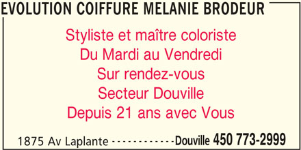 Évolution Coiffure (450-773-2999) - Annonce illustrée======= - EVOLUTION COIFFURE MELANIE BRODEUR Styliste et maître coloriste Du Mardi au Vendredi Sur rendez-vous Secteur Douville Depuis 21 ans avec Vous ------------ Douville 450 773-2999 1875 Av Laplante EVOLUTION COIFFURE MELANIE BRODEUR