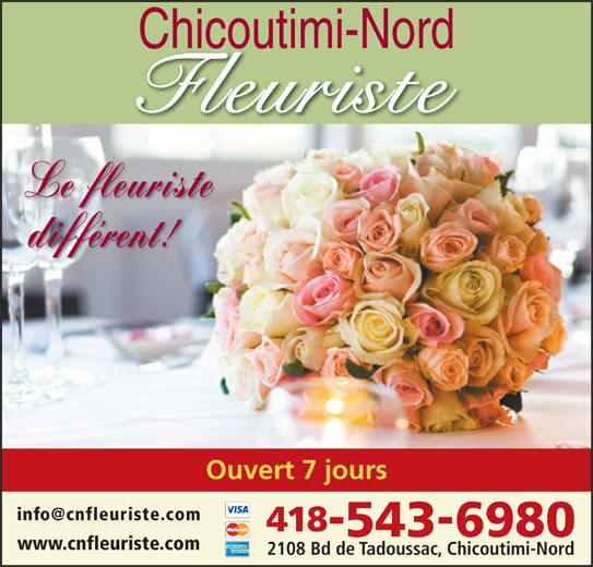 Chicoutimi-Nord Fleuriste (418-543-6980) - Annonce illustrée======= - Chicoutimi-Nord Le fleuriste différent! www.cnfleuriste.com 2108 Bd de Tadoussac, Chicoutimi-Nord Ouvert 7 jours 5436980 418