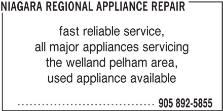 Niagara Regional Appliance Repair (905-892-5855) - Display Ad - fast reliable service, all major appliances servicing the welland pelham area, used appliance available ---------------------------------- 905 892-5855 NIAGARA REGIONAL APPLIANCE REPAIR