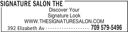 The Signature Salon (709-579-5496) - Display Ad - Discover Your Signature Look WWW.THESIGNATURESALON.COM ------------------- 709 579-5496 392 Elizabeth Av SIGNATURE SALON THE Discover Your Signature Look WWW.THESIGNATURESALON.COM ------------------- 709 579-5496 392 Elizabeth Av SIGNATURE SALON THE