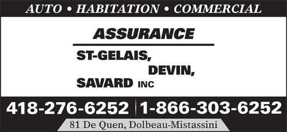 Assurance St-Gelais Devin Savard (418-276-6252) - Annonce illustrée======= - AUTO   HABITATION   COMMERCIAL 1-866-303-6252 418-276-6252 81 De Quen, Dolbeau-Mistassini