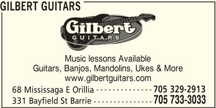 Gilbert Guitars (705-733-3033) - Display Ad - GILBERT GUITARS Music lessons Available Guitars, Banjos, Mandolins, Ukes & More www.gilbertguitars.com -------------- 705 329-2913 68 Mississaga E Orillia 705 733-3033 331 Bayfield St Barrie ---------------