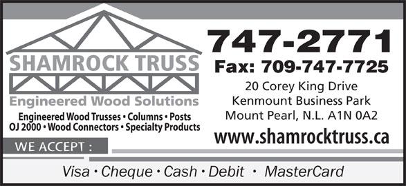 Shamrock Truss (709-747-2771) - Display Ad - 747-2771 Fax: 709-747-7725 20 Corey King Drive Kenmount Business Park Mount Pearl, N.L. A1N 0A2 Visa Cheque Cash Debit   MasterCard