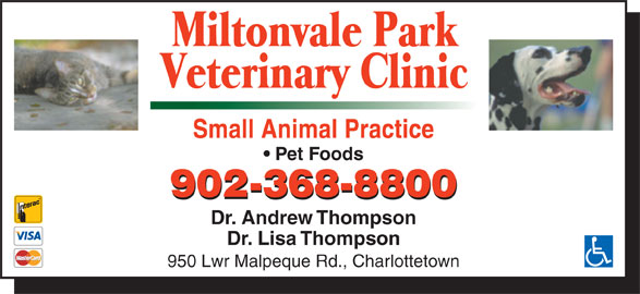 Miltonvale Park Veterinary Clinic (902-368-8800) - Display Ad - Small Animal Practice Pet Foods 902-368-8800 Dr. Andrew Thompson Dr. Lisa Thompson 950 Lwr Malpeque Rd., Charlottetown
