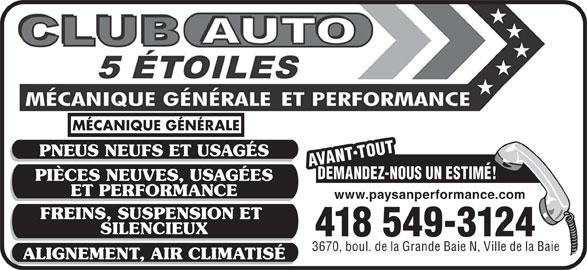 Club Auto 5 Étoiles (418-549-3124) - Annonce illustrée======= - MÉCANIQUE GÉNÉRALE PNEUS NEUFS ET USAGÉS AVANT TOUTAVANT TOUTDEMANDEZ-NOUS UN ESTIMÉ!418 549-3124 PIÈCES NEUVES, USAGÉES ET PERFORMANCE www.paysanperformance.com FREINS, SUSPENSION ET SILENCIEUX 3670, boul. de la Grande Baie N, Ville de la Baie ALIGNEMENT, AIR CLIMATISÉ