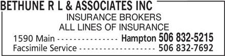 Bethune R L & Associates Inc (506-832-5215) - Display Ad - BETHUNE R L & ASSOCIATES INC INSURANCE BROKERS ALL LINES OF INSURANCE Hampton 506 832-5215 1590 Main --------------- Facsimile Service ------------------- 506 832-7692