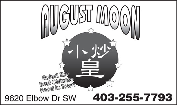 August Moon (403-255-7793) - Display Ad - 403-255-7793 9620 Elbow Dr SW Best Chinese Food In Town Rated The