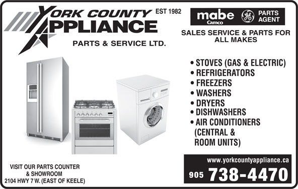 York County Air Conditioning (905-738-4470) - Display Ad - SALES SERVICE & PARTS FOR ALL MAKES STOVES (GAS & ELECTRIC) REFRIGERATORS FREEZERS WASHERS DRYERS DISHWASHERS AIR CONDITIONERS (CENTRAL & ROOM UNITS) www.yorkcountyappliance.ca VISIT OUR PARTS COUNTER & SHOWROOM 905 738-4470 2104 HWY 7 W. (EAST OF KEELE)