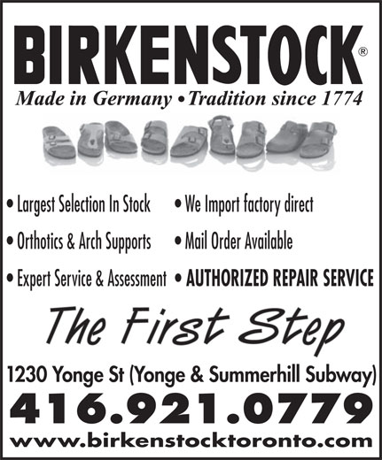The First Step Birkenstock (416-921-0779) - Display Ad - Orthotics & Arch Supports Mail Order Available Expert Service & Assessment AUTHORIZED REPAIR SERVICE The First Step 1230 Yonge St (Yonge & Summerhill Subway) 416.921.0779 www.birkenstocktoronto.com Largest Selection In Stock We Import factory direct Orthotics & Arch Supports Mail Order Available Expert Service & Assessment AUTHORIZED REPAIR SERVICE The First Step 1230 Yonge St (Yonge & Summerhill Subway) 416.921.0779 www.birkenstocktoronto.com Largest Selection In Stock We Import factory direct