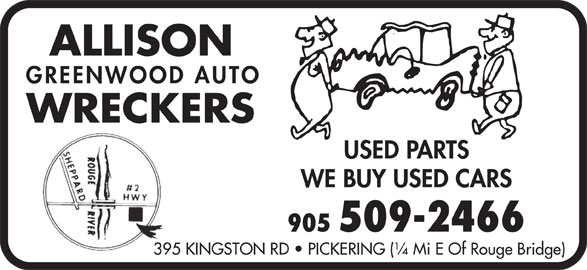 Allison Greenwood Auto Wreckers (905-509-2466) - Display Ad - ALLISON GREENWOOD AUTO WRECKERS USED PARTS WE BUY USED CARS 905 509-2466 395 KINGSTON RD   PICKERING (¼ Mi E Of Rouge Bridge)