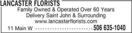 Lancaster Florists (506-635-1040) - Display Ad - Family Owned & Operated Over 60 Years LANCASTER FLORISTS Delivery Saint John & Surrounding www.lancasterflorists.com 506 635-1040 11 Main W  ------------------------
