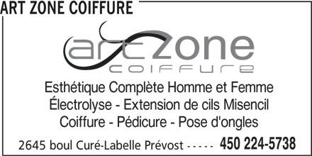 Art Zone Coiffure (450-224-5738) - Annonce illustrée======= - ART ZONE COIFFURE Esthétique Complète Homme et Femme Électrolyse - Extension de cils Misencil Coiffure - Pédicure - Pose d'ongles 450 224-5738 2645 boul Curé-Labelle Prévost -----
