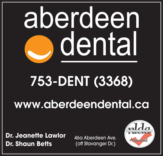 Aberdeen Dental (709-753-3368) - Display Ad - 753-DENT (3368) www.aberdeendental.ca Dr. Jeanette Lawlor 46a Aberdeen Ave. (off Stavanger Dr.) Dr. Shaun Betts