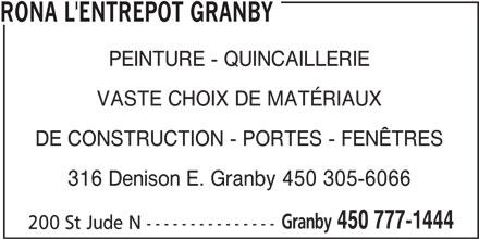 Rona L'Entrepôt (450-777-1444) - Annonce illustrée======= - RONA L'ENTREPOT GRANBY PEINTURE - QUINCAILLERIE VASTE CHOIX DE MATÉRIAUX DE CONSTRUCTION - PORTES - FENÊTRES 316 Denison E. Granby 450 305-6066 Granby 450 777-1444 200 St Jude N ---------------