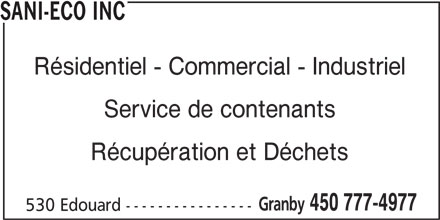 Sani Eco Inc (450-777-4977) - Annonce illustrée======= - 530 Edouard ---------------- SANI-ECO INC Résidentiel - Commercial - Industriel Service de contenants Récupération et Déchets Granby 450 777-4977