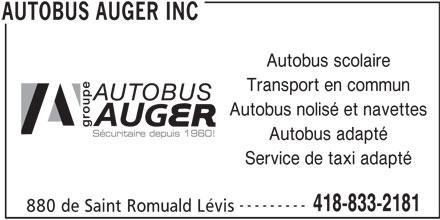 Autobus Auger Inc (418-833-2181) - Annonce illustrée======= - Autobus scolaire Transport en commun Autobus nolisé et navettes Autobus adapté Service de taxi adapté --------- 418-833-2181 880 de Saint Romuald Lévis AUTOBUS AUGER INC