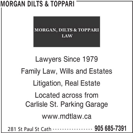 Morgan Dilts & Toppari (905-685-7391) - Display Ad - ----------------- 905 685-7391 281 St Paul St Cath MORGAN DILTS & TOPPARI Lawyers Since 1979 Family Law, Wills and Estates Litigation, Real Estate Located across from Carlisle St. Parking Garage www.mdtlaw.ca