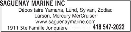 Saguenay Marine Inc (418-547-2022) - Annonce illustrée======= - Dépositaire Yamaha, Lund, Sylvan, Zodiac 1911 Ste Famille Jonquière Larson, Mercury MerCruiser www.saguenaymarine.com --------- 418 547-2022 SAGUENAY MARINE INC