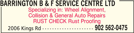 Barrington B&F Service Centre (902-562-0475) - Display Ad - BARRINGTON B & F SERVICE CENTRE LTDBARRINGTON B & F SERVICE CENTRE LTD BARRINGTON B & F SERVICE CENTRE LTD Specializing in: Wheel Alignment, Collision & General Auto Repairs RUST CHECK Rust Proofing 902 562-0475 2006 Kings Rd ---------------------