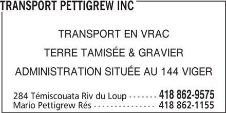 Transport Pettigrew Inc (418-862-9575) - Annonce illustrée======= - TRANSPORT PETTIGREW INC TRANSPORT EN VRAC TERRE TAMISÉE & GRAVIER ADMINISTRATION SITUÉE AU 144 VIGER 418 862-9575 284 Témiscouata Riv du Loup ------- Mario Pettigrew Rés --------------- 418 862-1155