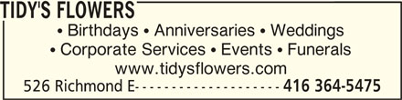 Tidy's Flowers (416-364-5475) - Display Ad -  Birthdays  Anniversaries  Weddings  Corporate Services  Events  Funerals www.tidysflowers.com 526 Richmond E-------------------- 416 364-5475 TIDY'S FLOWERS
