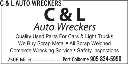 C & L Auto Wreckers (905-834-5990) - Display Ad - Quality Used Parts For Cars & Light Trucks We Buy Scrap Metal  All Scrap Weighed Complete Wrecking Service  Safety Inspections Port Colborne 905 834-5990 2506 Miller ------------- C & L AUTO WRECKERS