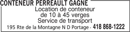 Conteneur Perreault Gagné (418-868-1222) - Annonce illustrée======= - CONTENEUR PERREAULT GAGNE Service de transport 418 868-1222 Location de conteneur de 10 à 45 verges 195 Rte de la Montagne N D Portage-
