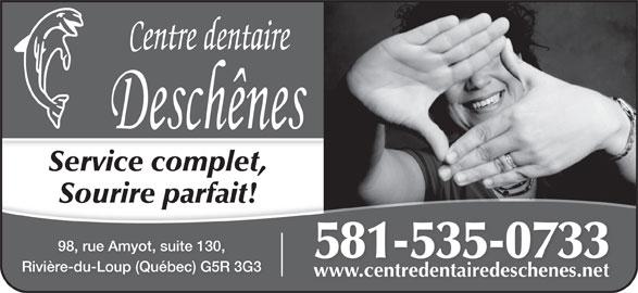 Centre Dentaire Deschênes (418-860-3368) - Annonce illustrée======= - Service complet, Sourire parfait! 98, rue Amyot, suite 130, 581-535-0733 Rivière-du-Loup (Québec) G5R 3G3 www.centredentairedeschenes.netwww.centredentairedeschenes.net