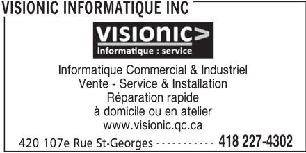 Visionic informatique inc (418-227-4302) - Annonce illustrée======= - www.visionic.qc.ca ----------- 418 227-4302 420 107e Rue St-Georges VISIONIC INFORMATIQUE INC Informatique Commercial & Industriel Vente - Service & Installation Réparation rapide à domicile ou en atelier