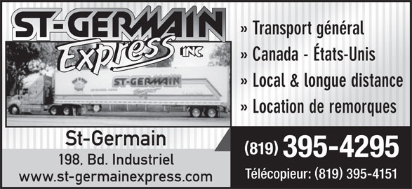 St-Germain Express Inc (819-395-4295) - Annonce illustrée======= - » Transport général » Canada - États-Unis » Local & longue distance » Location de remorques St-Germain 819 395-4295 198, Bd. Industriel Télécopieur: 819 395-4151 www.st-germainexpress.com