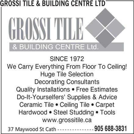 Grossi Tile & Building Centre Ltd (905-688-3831) - Display Ad - GROSSI TILE & BUILDING CENTRE LTD SINCE 1972 We Carry Everything From Floor To Ceiling! Huge Tile Selection Decorating Consultants Quality Installations  Free Estimates Do-It-Yourselfers' Supplies & Advice Ceramic Tile  Ceiling Tile  Carpet Hardwood  Steel Studding  Tools www.grossitile.ca 905 688-3831 37 Maywood St Cath ---------------