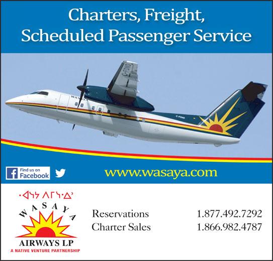Wasaya Airways LP (807-473-1200) - Display Ad - Reservations 1.877.492.7292 WASAYA Charter Sales 1.866.982.4787 AIRWAYS LP A NATIVE VENTURE PARTNERSHIP Reservations 1.877.492.7292 WASAYA Charter Sales 1.866.982.4787 AIRWAYS LP A NATIVE VENTURE PARTNERSHIP