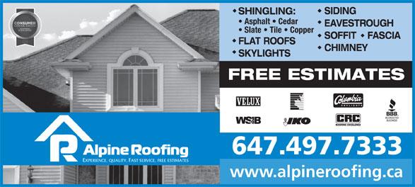 Alpine Roofing (416-469-1939) - Display Ad - SIDING SHINGLING: Asphalt   Cedar EAVESTROUGH Slate   Tile   Copper SOFFIT    FASCIA FLAT ROOFS CHIMNEY SKYLIGHTS FREE ESTIMATES 647.497.7333 EXPERIENCE, QUALITY, FAST SERVICE, FREE ESTIMATES www.alpineroofing.ca