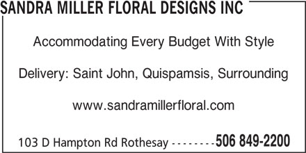 Sandra Miller Floral Designs Inc (506-849-2200) - Display Ad - SANDRA MILLER FLORAL DESIGNS INC Accommodating Every Budget With Style Delivery: Saint John, Quispamsis, Surrounding www.sandramillerfloral.com 506 849-2200 103 D Hampton Rd Rothesay --------