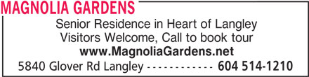 Magnolia Gardens (604-514-1210) - Display Ad - MAGNOLIA GARDENS Senior Residence in Heart of Langley Visitors Welcome, Call to book tour www.MagnoliaGardens.net 5840 Glover Rd Langley ------------ 604 514-1210