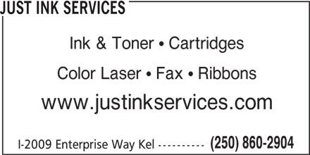 Just Ink Services (250-860-2904) - Display Ad - Color Laser  Fax  Ribbons JUST INK SERVICES Ink & Toner  Cartridges www.justinkservices.com (250) 860-2904 I-2009 Enterprise Way Kel ----------