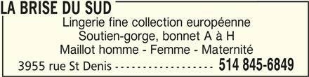 La Brise du Sud (514-845-6849) - Annonce illustrée======= - 514 845-6849 3955 rue St Denis ------------------ LA BRISE DU SUDLA BRISE DU SUD LA BRISE DU SUD Lingerie fine collection européenne Soutien-gorge, bonnet A à H Maillot homme - Femme - Maternité